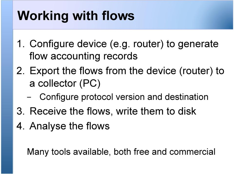 protocol version and destination 3. Receive the flows, write them to disk 4.