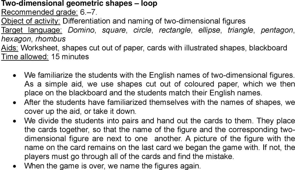 out of paper, cards with illustrated shapes, blackboard Time allowed: 15 minutes We familiarize the students with the English names of two-dimensional figures.