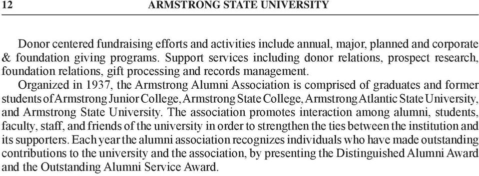 Organized in 1937, the Armstrong Alumni Association is comprised of graduates and former students of Armstrong Junior College, Armstrong State College, Armstrong Atlantic State University, and