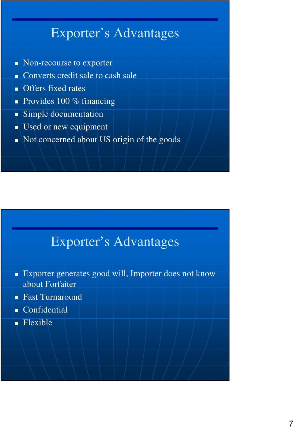 equipment Not concerned about US origin of the goods Exporter s Advantages Exporter
