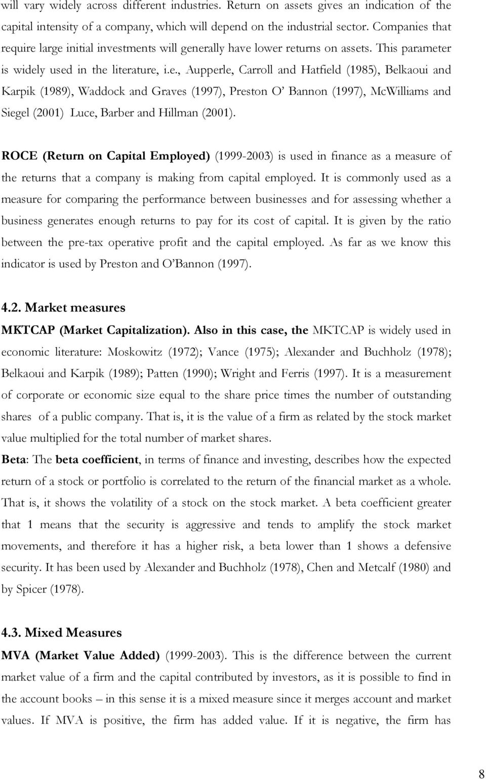 ROCE (Return on Capal Employed) (1999-2003) is used in finance as a measure of the returns that a company is making from capal employed.