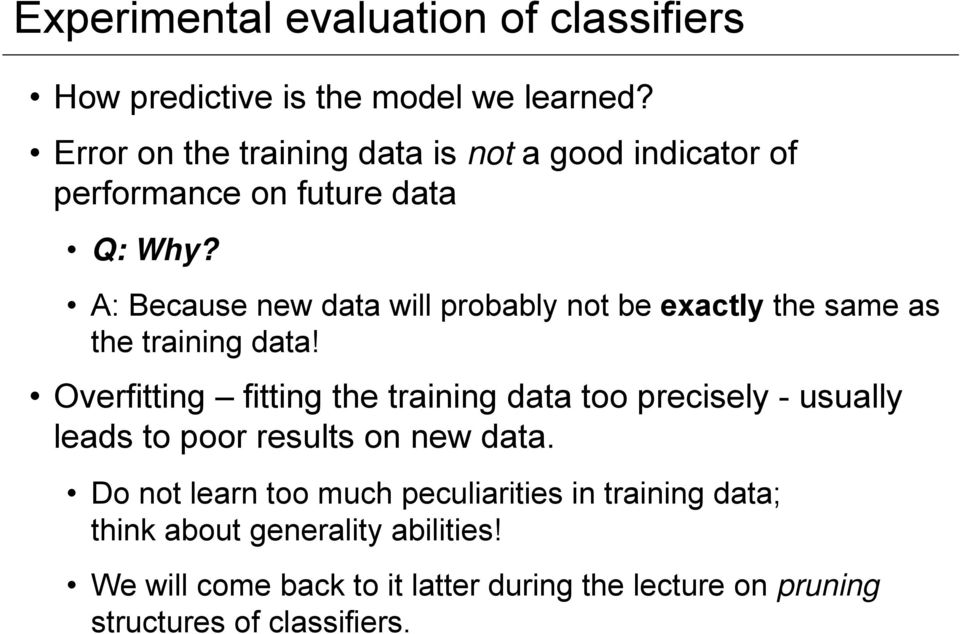 A: Because new data will probably not be exactly the same as the training data!