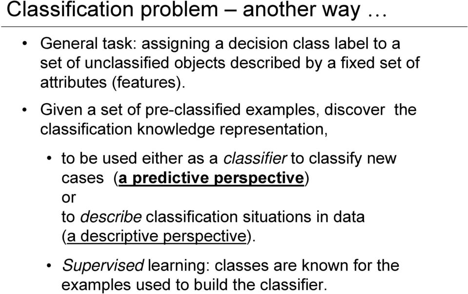 Given a set of pre-classified examples, discover the classification knowledge representation, to be used either as a