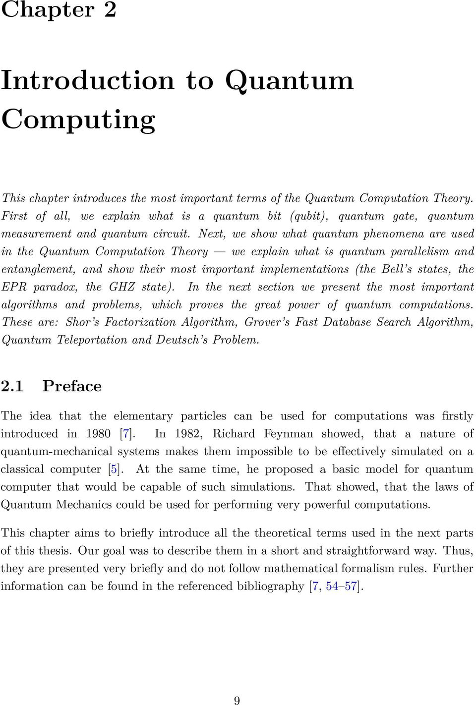 Next, we show what quantum phenomena are used in the Quantum Computation Theory we explain what is quantum parallelism and entanglement, and show their most important implementations (the Bell s