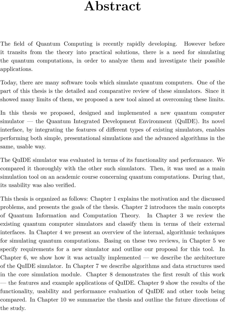 Today, there are many software tools which simulate quantum computers. One of the part of this thesis is the detailed and comparative review of these simulators.