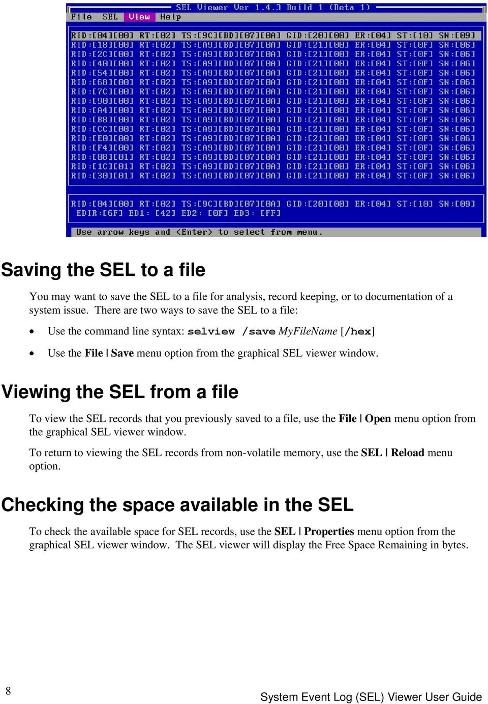 Viewing the SEL from a file To view the SEL records that you previously saved to a file, use the File Open menu option from the graphical SEL viewer window.