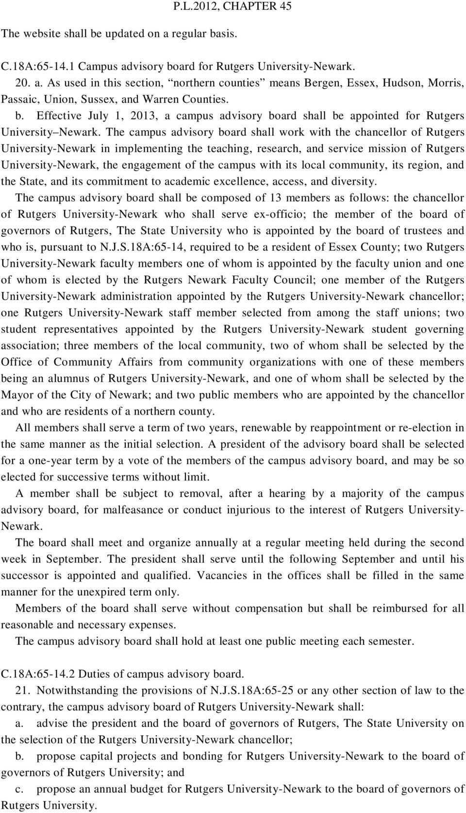 The campus advisory board shall work with the chancellor of Rutgers University-Newark in implementing the teaching, research, and service mission of Rutgers University-Newark, the engagement of the