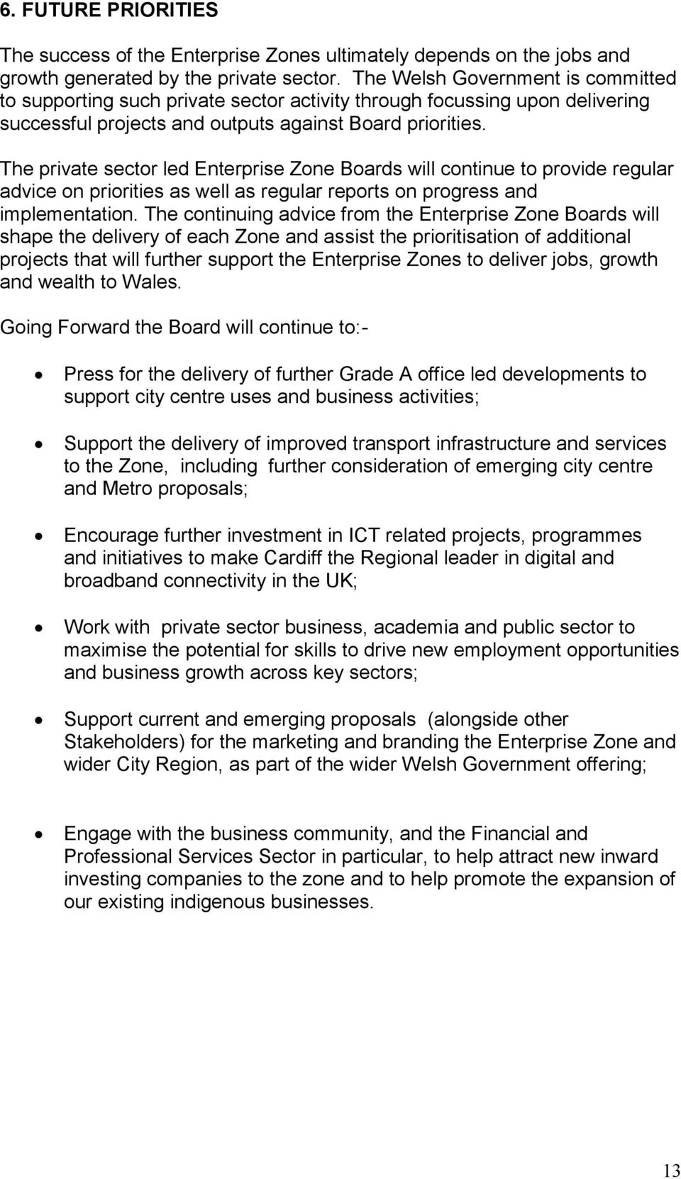 The private sector led Enterprise Zone Boards will continue to provide regular advice on priorities as well as regular reports on progress and implementation.