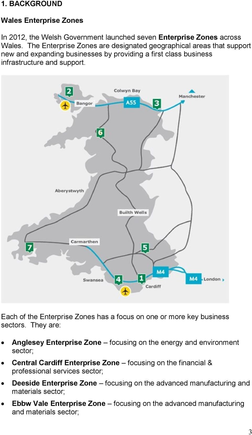 Each of the Enterprise Zones has a focus on one or more key business sectors.