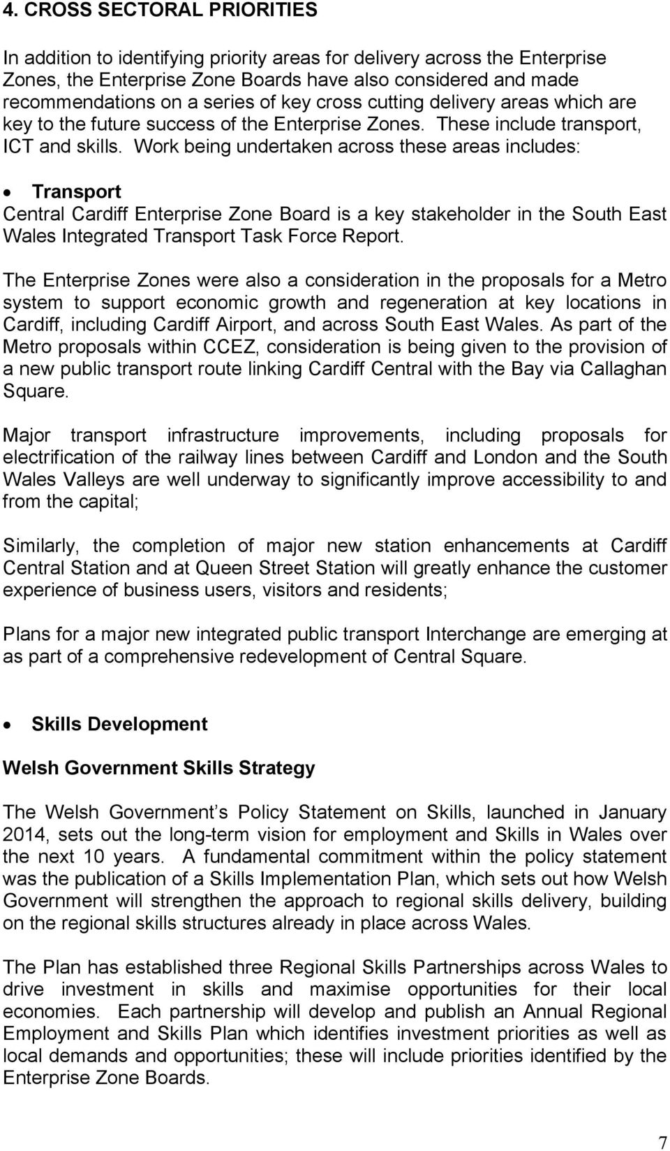 Work being undertaken across these areas includes: Transport Central Cardiff Enterprise Zone Board is a key stakeholder in the South East Wales Integrated Transport Task Force Report.