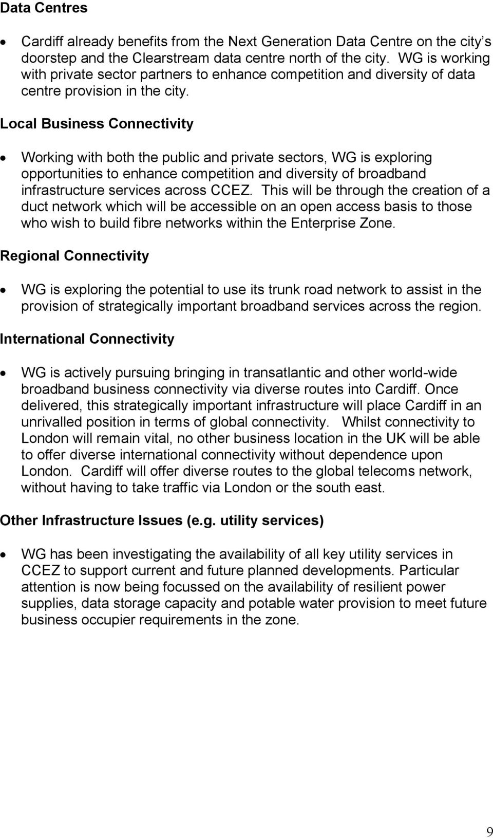 Local Business Connectivity Working with both the public and private sectors, WG is exploring opportunities to enhance competition and diversity of broadband infrastructure services across CCEZ.