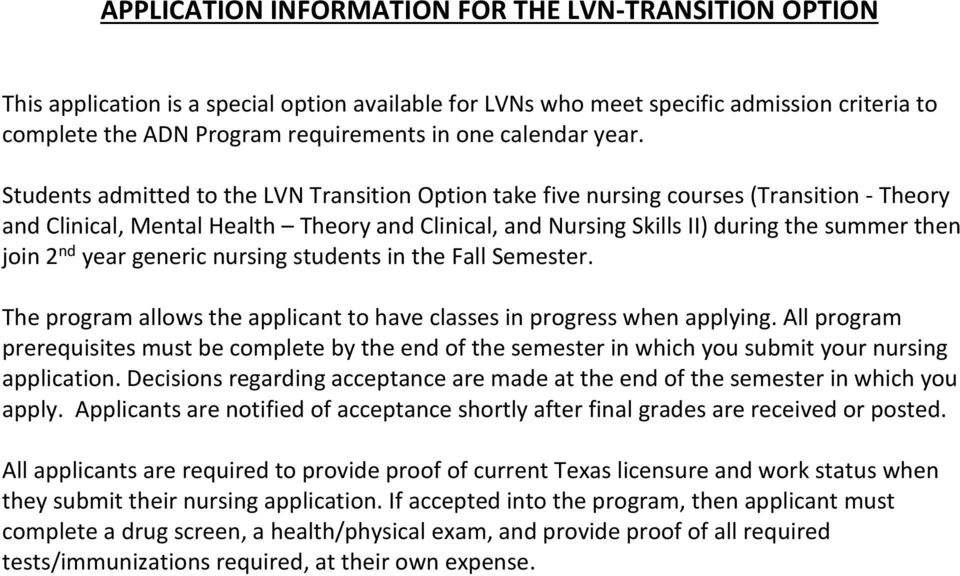 Students admitted to the LVN Transition Option take five nursing courses (Transition - Theory and Clinical, Mental Health Theory and Clinical, and Nursing Skills II) during the summer then join 2 nd