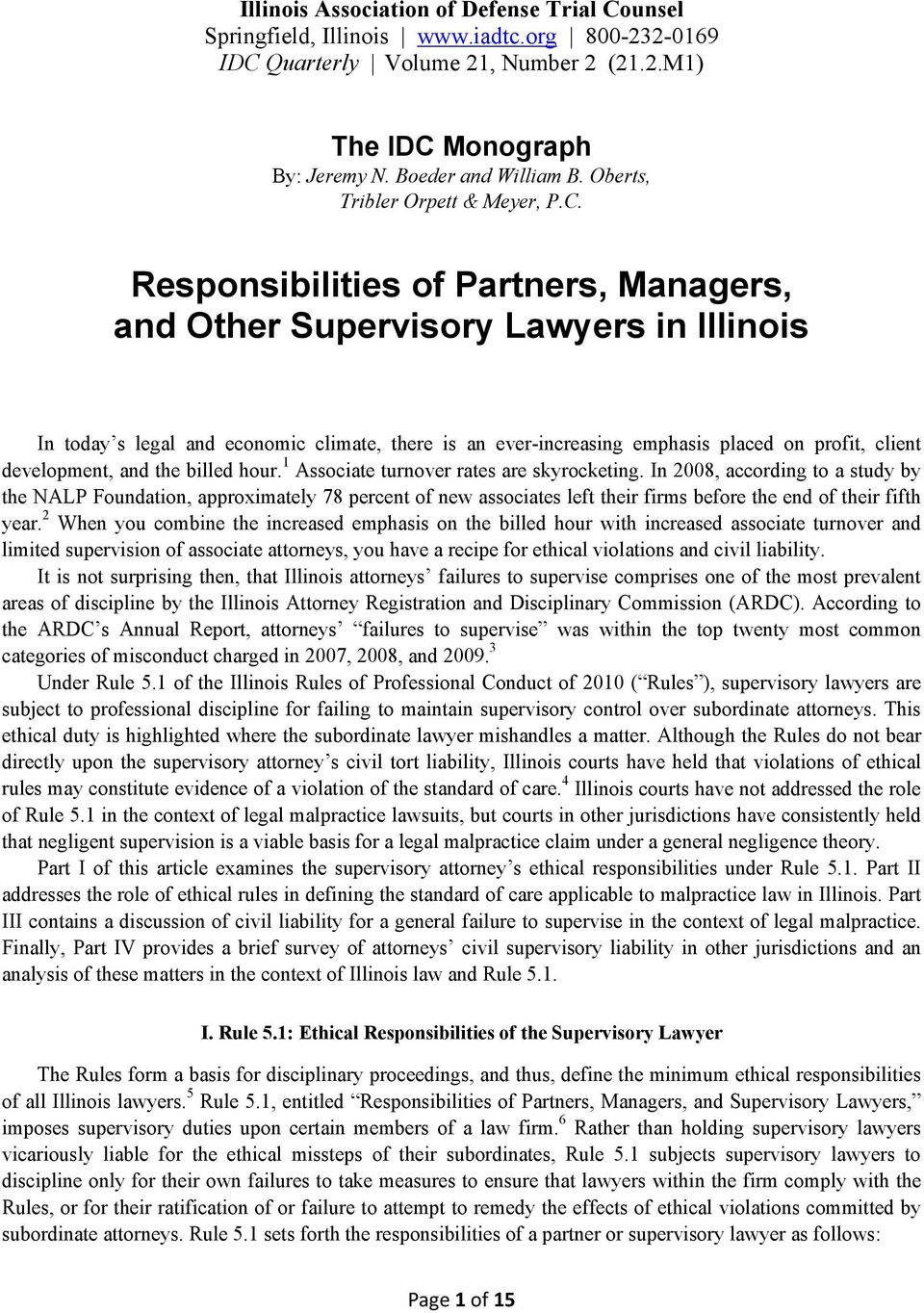 Responsibilities of Partners, Managers, and Other Supervisory Lawyers in Illinois In today s legal and economic climate, there is an ever-increasing emphasis placed on profit, client development, and