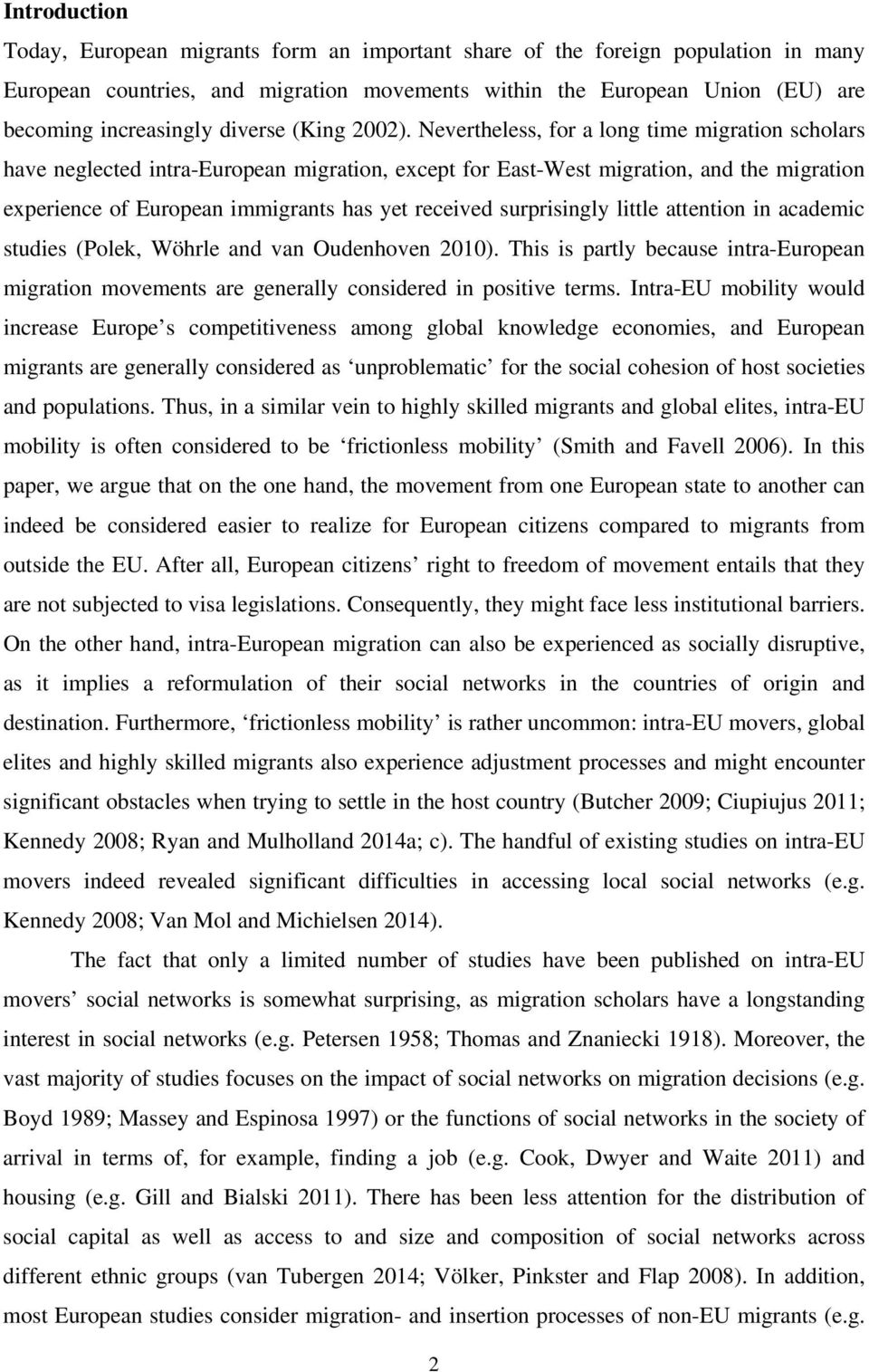 Nevertheless, for a long time migration scholars have neglected intra-european migration, except for East-West migration, and the migration experience of European immigrants has yet received