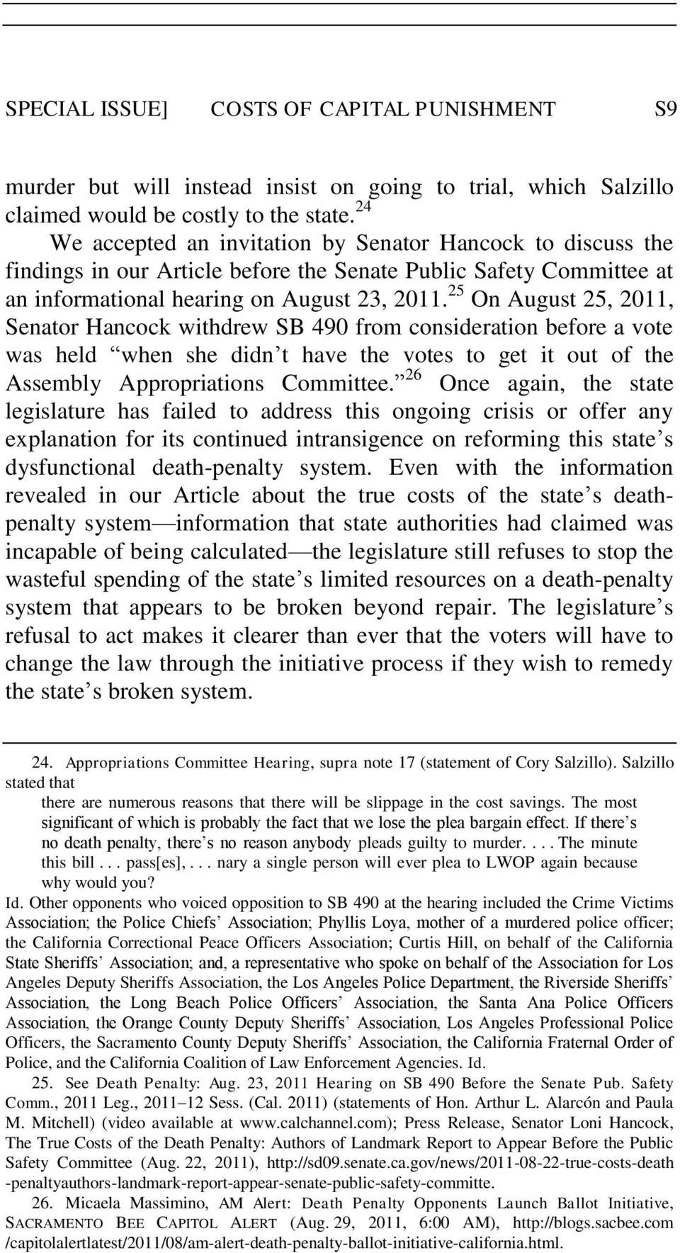 25 On August 25, 2011, Senator Hancock withdrew SB 490 from consideration before a vote was held when she didn t have the votes to get it out of the Assembly Appropriations Committee.