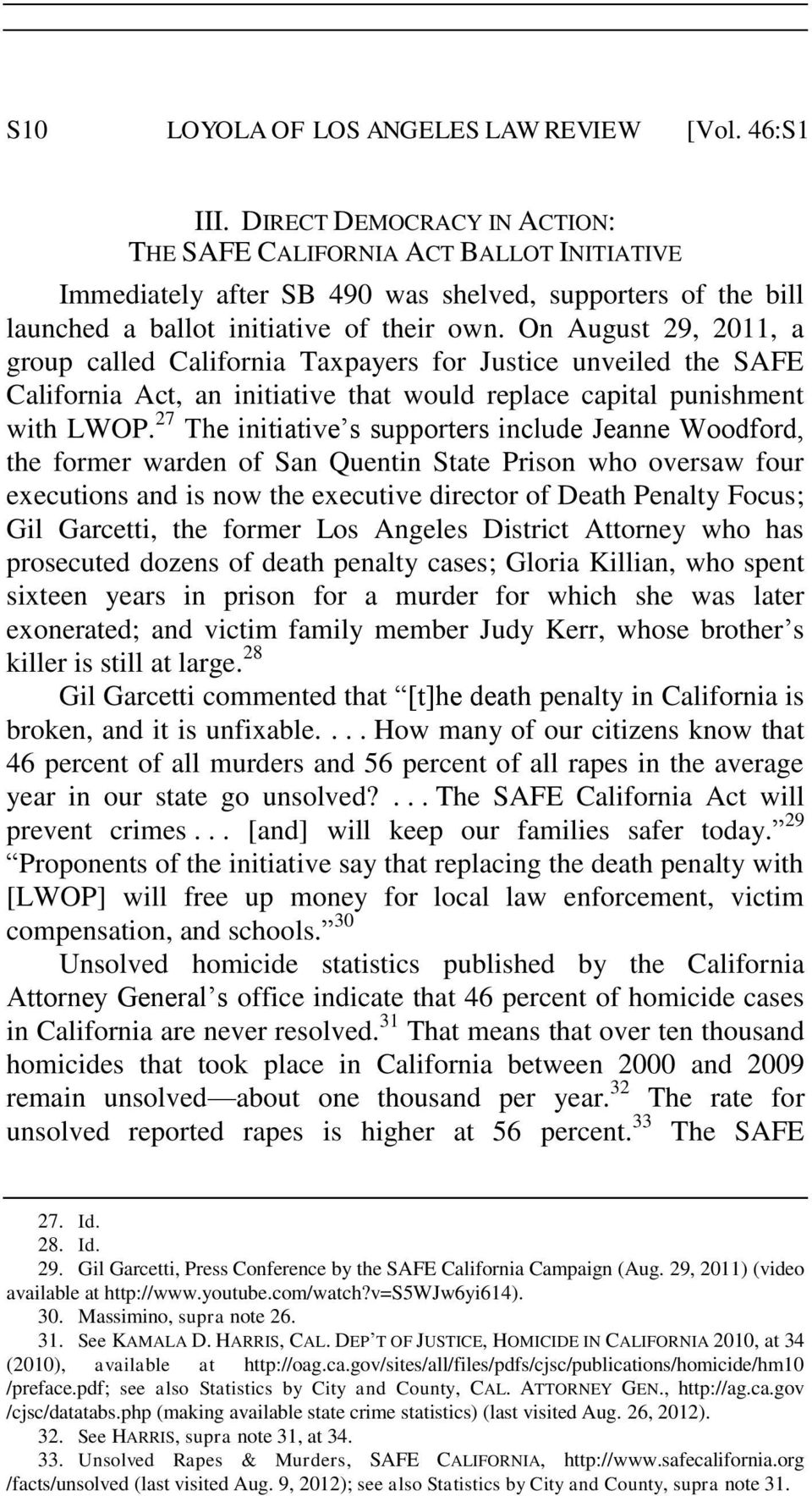 On August 29, 2011, a group called California Taxpayers for Justice unveiled the SAFE California Act, an initiative that would replace capital punishment with LWOP.