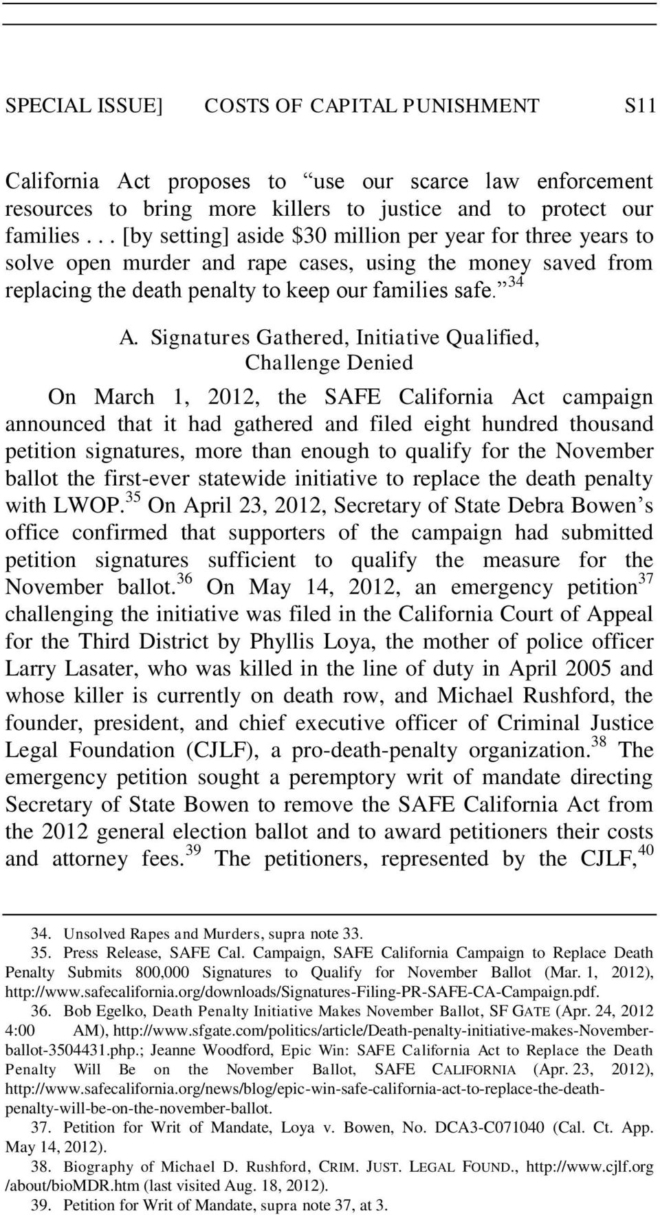 Signatures Gathered, Initiative Qualified, Challenge Denied On March 1, 2012, the SAFE California Act campaign announced that it had gathered and filed eight hundred thousand petition signatures,