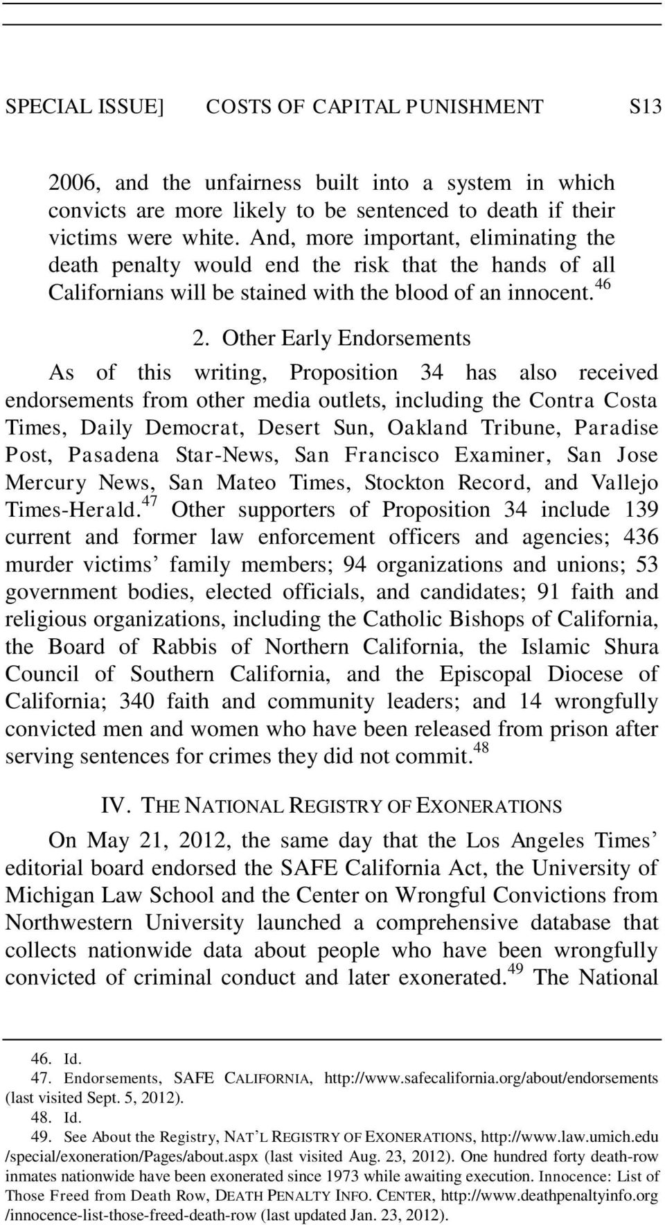 Other Early Endorsements As of this writing, Proposition 34 has also received endorsements from other media outlets, including the Contra Costa Times, Daily Democrat, Desert Sun, Oakland Tribune,