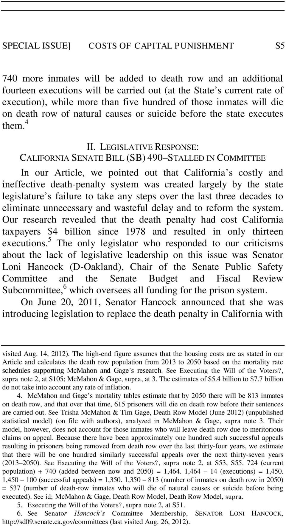 LEGISLATIVE RESPONSE: CALIFORNIA SENATE BILL (SB) 490 STALLED IN COMMITTEE In our Article, we pointed out that California s costly and ineffective death-penalty system was created largely by the