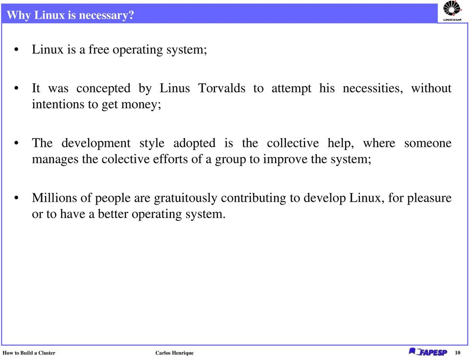 intentions to get money; The development style adopted is the collective help, where someone manages the