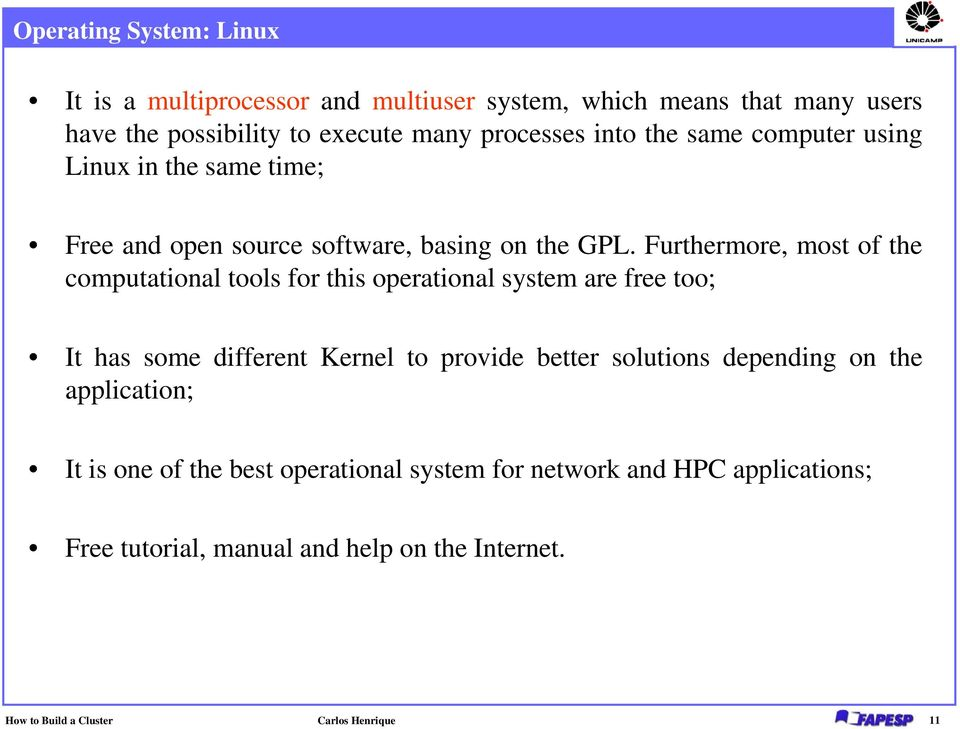 Furthermore, most of the computational tools for this operational system are free too; It has some different Kernel to provide better solutions
