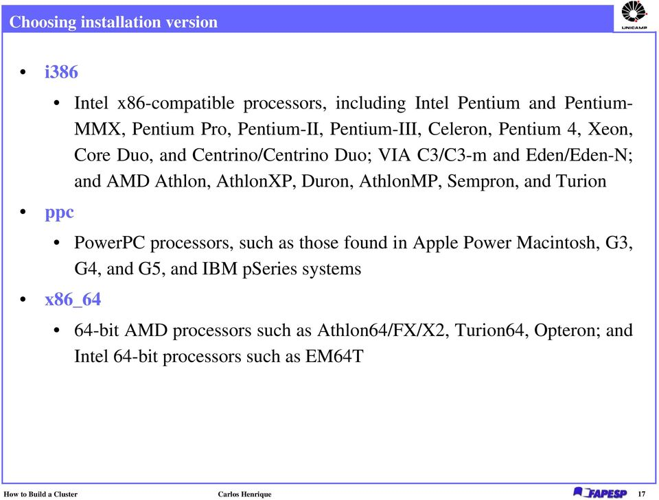 AthlonMP, Sempron, and Turion PowerPC processors, such as those found in Apple Power Macintosh, G3, G4, and G5, and IBM pseries systems