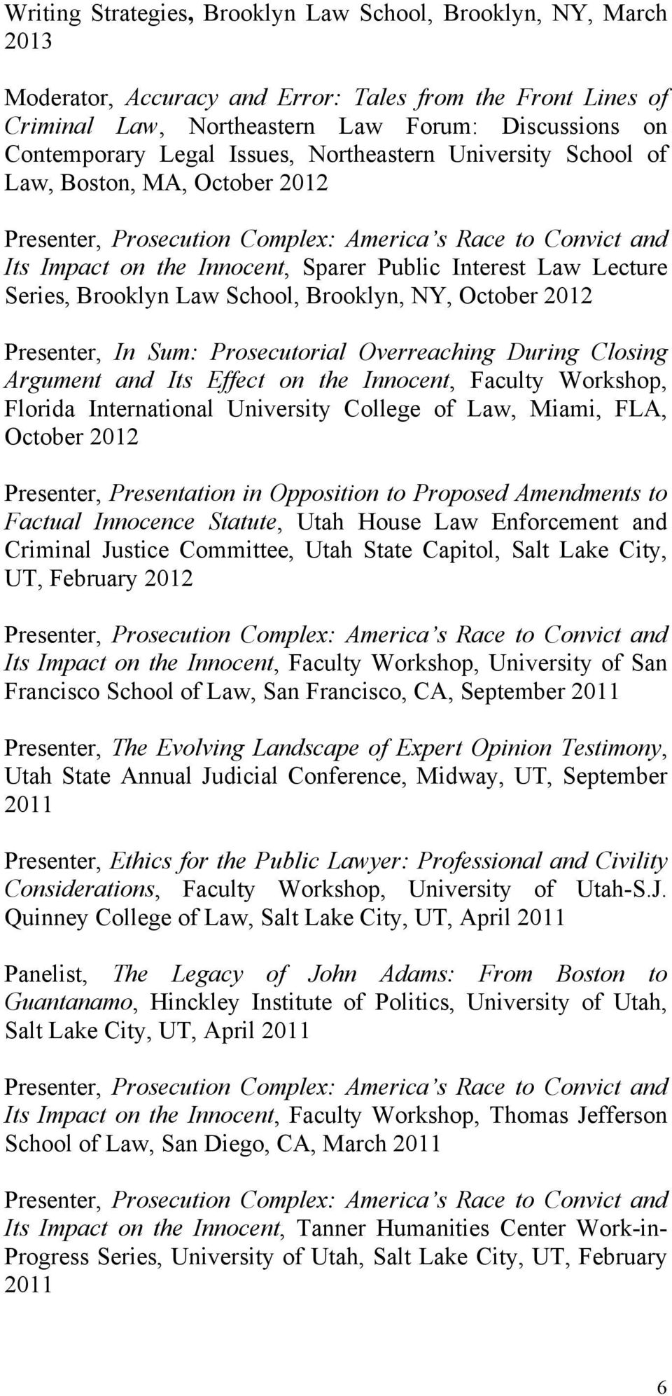 Series, Brooklyn Law School, Brooklyn, NY, October 2012 Presenter, In Sum: Prosecutorial Overreaching During Closing Argument and Its Effect on the Innocent, Faculty Workshop, Florida International