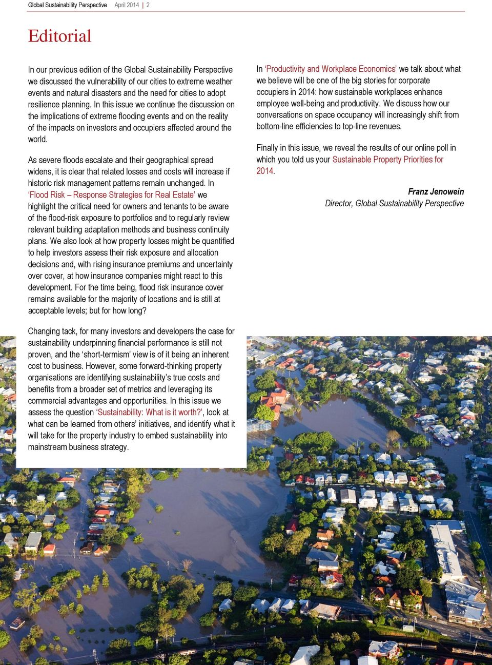 In this issue we continue the discussion on the implications of extreme flooding events and on the reality of the impacts on investors and occupiers affected around the world.