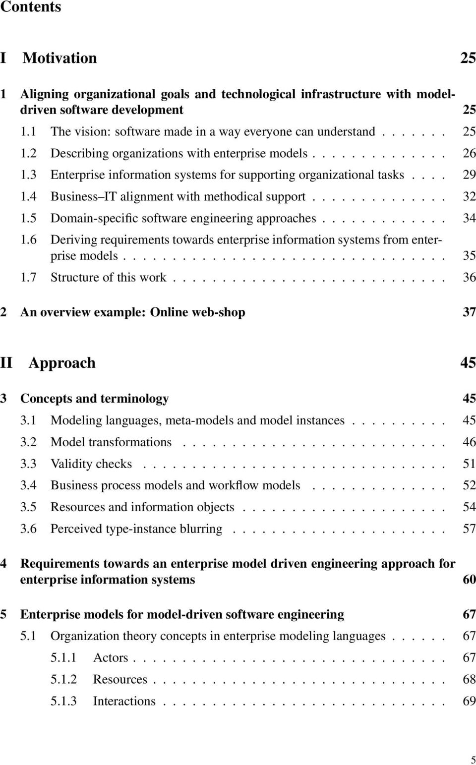 5 Domain-specific software engineering approaches............. 34 1.6 Deriving requirements towards enterprise information systems from enterprise models................................. 35 1.