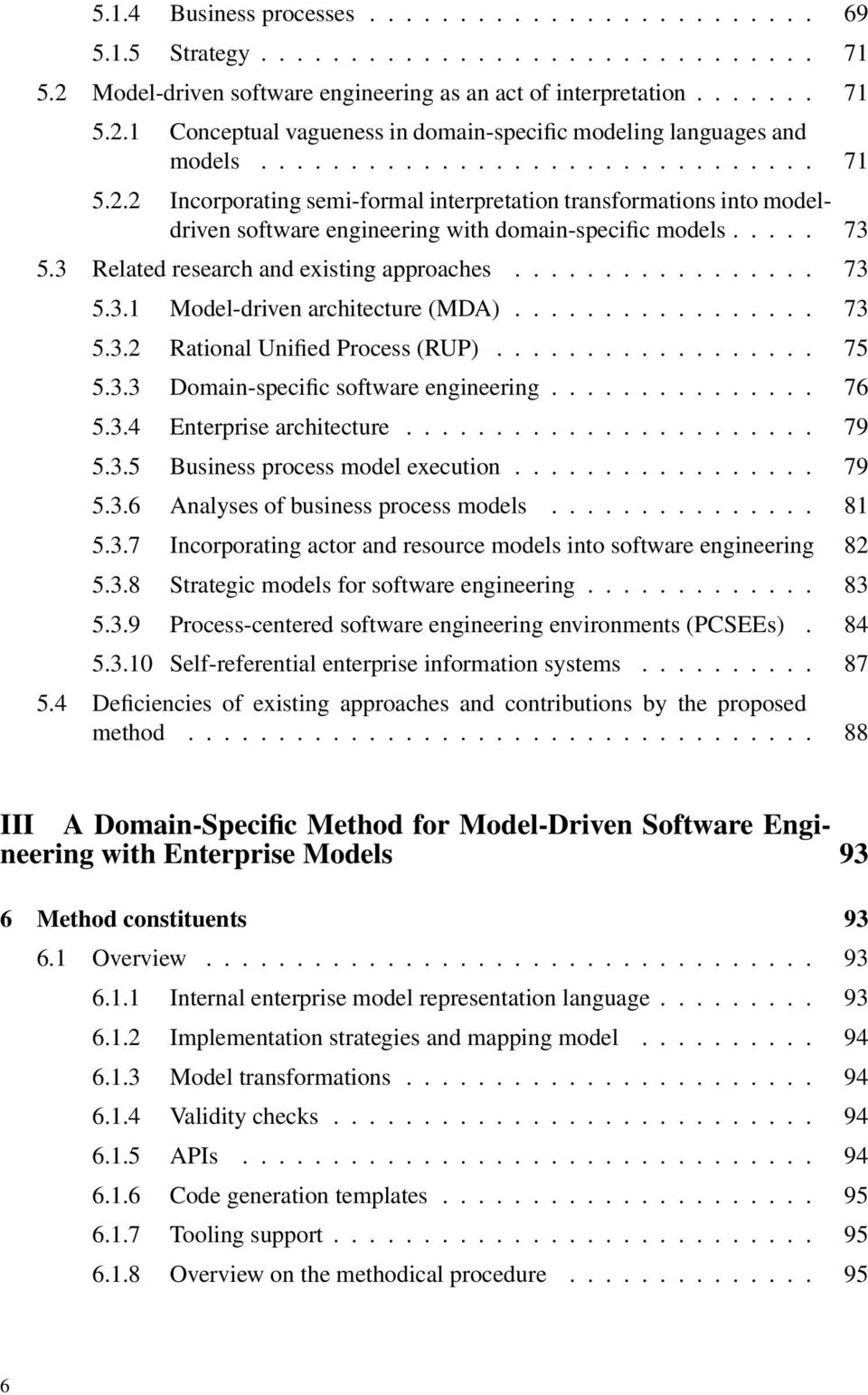 3 Related research and existing approaches................. 73 5.3.1 Model-driven architecture (MDA)................. 73 5.3.2 Rational Unified Process (RUP).................. 75 5.3.3 Domain-specific software engineering.