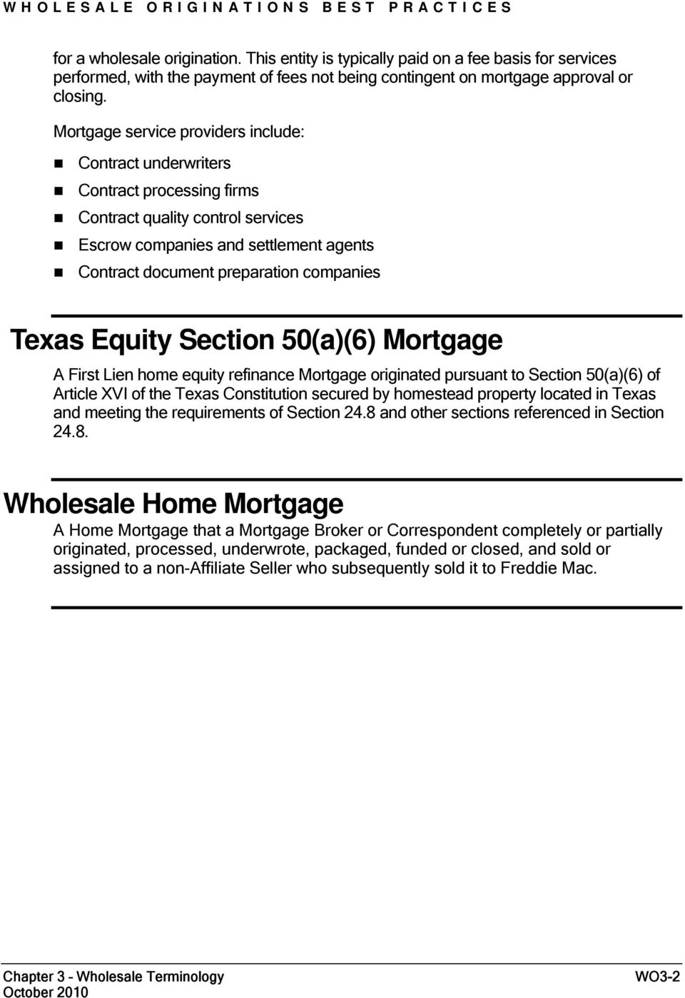 Texas Equity Section 50(a)(6) Mortgage A First Lien home equity refinance Mortgage originated pursuant to Section 50(a)(6) of Article XVI of the Texas Constitution secured by homestead property