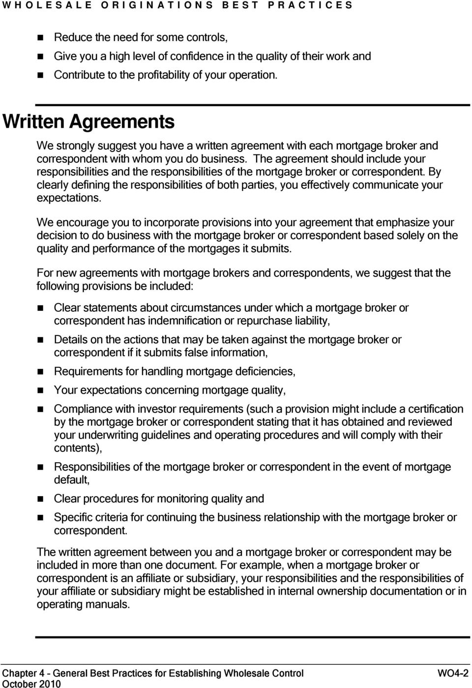 The agreement should include your responsibilities and the responsibilities of the mortgage broker or correspondent.