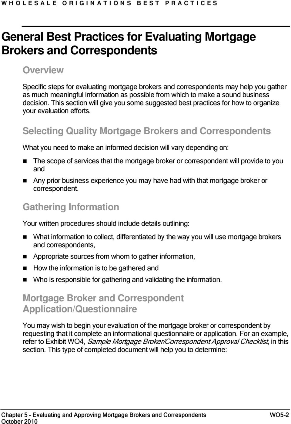 Selecting Quality Mortgage Brokers and Correspondents What you need to make an informed decision will vary depending on: The scope of services that the mortgage broker or correspondent will provide