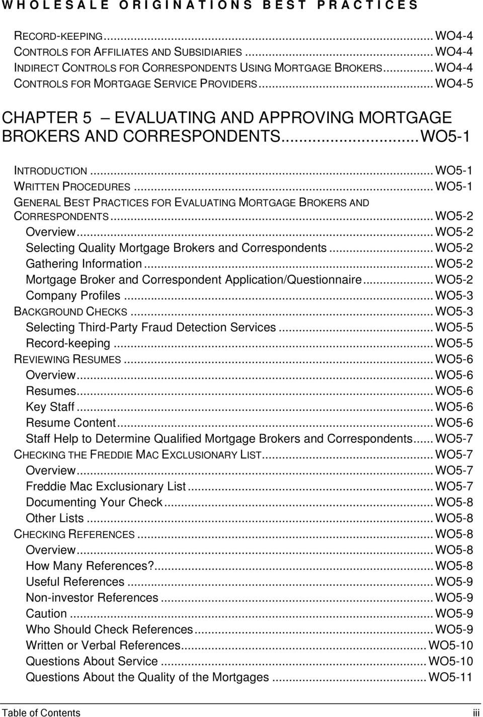 .. WO5-1 GENERAL BEST PRACTICES FOR EVALUATING MORTGAGE BROKERS AND CORRESPONDENTS... WO5-2 Overview... WO5-2 Selecting Quality Mortgage Brokers and Correspondents... WO5-2 Gathering Information.