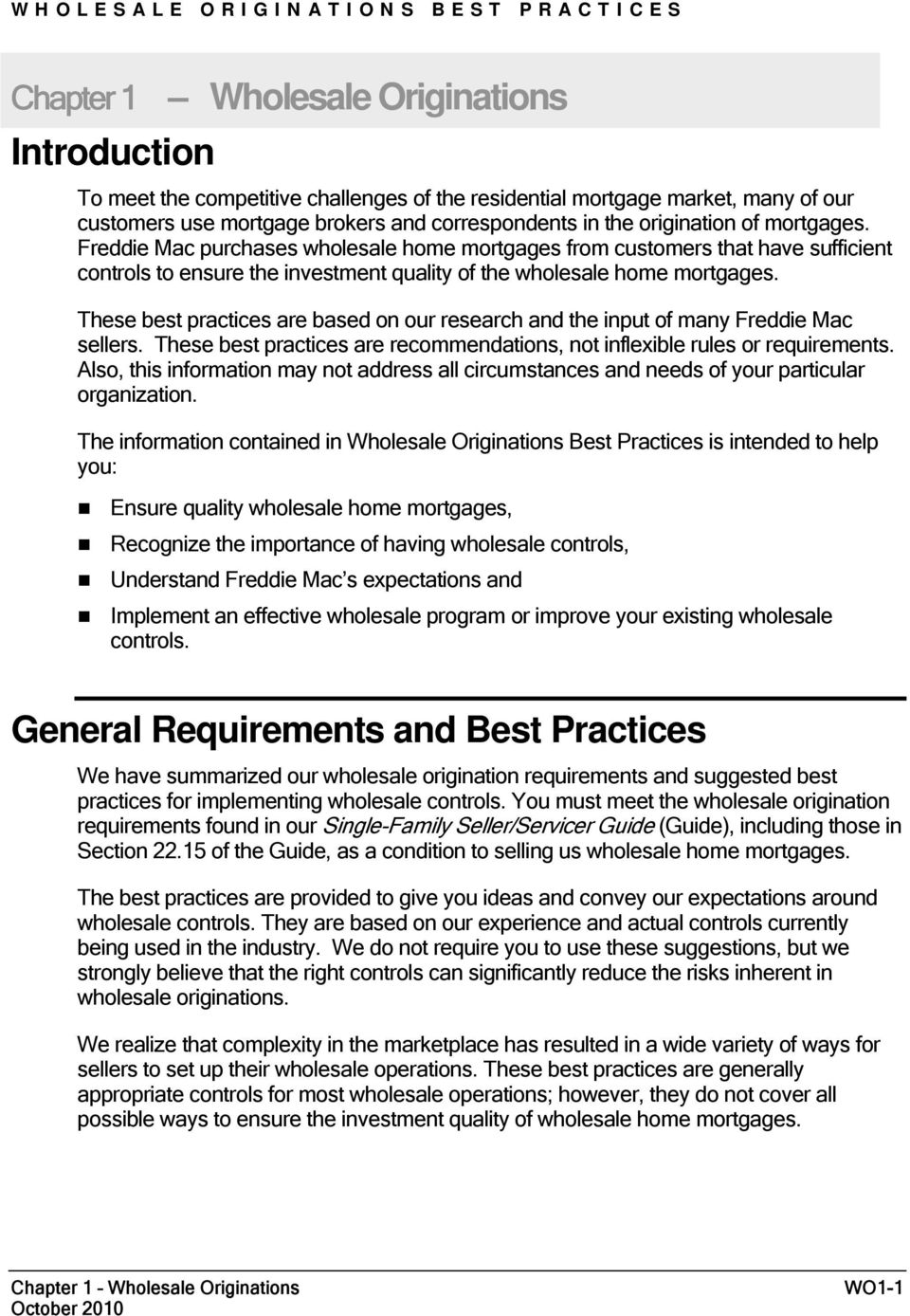 These best practices are based on our research and the input of many Freddie Mac sellers. These best practices are recommendations, not inflexible rules or requirements.