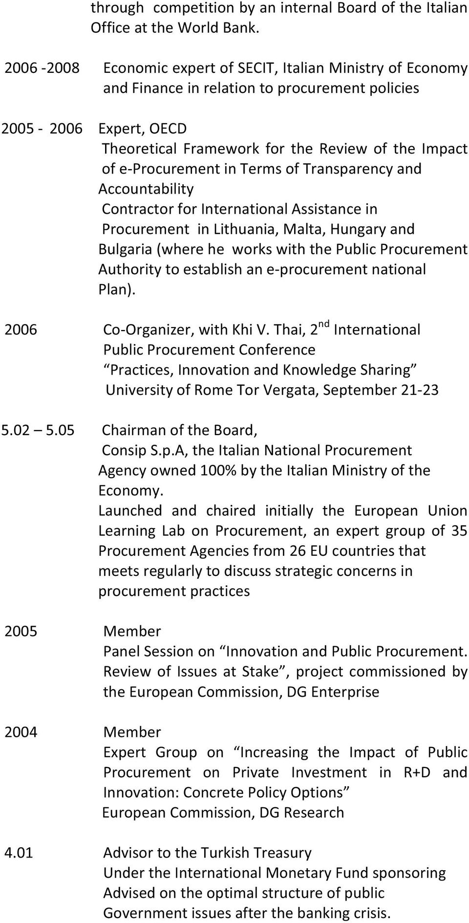 ofeprocurementintermsoftransparencyand Accountability ContractorforInternationalAssistancein ProcurementinLithuania,Malta,Hungaryand Bulgaria(whereheworkswiththePublicProcurement