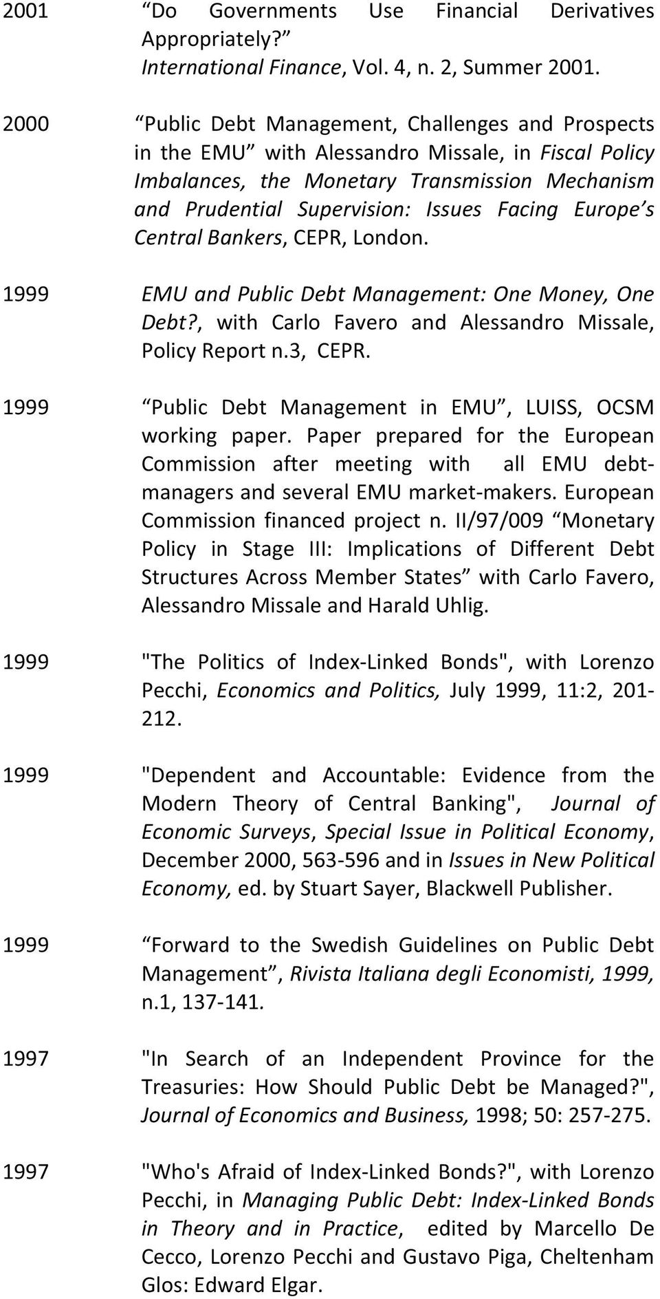 Prudential Supervision: Issues Facing Europe s CentralBankers,CEPR,London. EMUandPublicDebtManagement:OneMoney,One Debt?, with Carlo Favero and Alessandro Missale, PolicyReportn.3,CEPR.