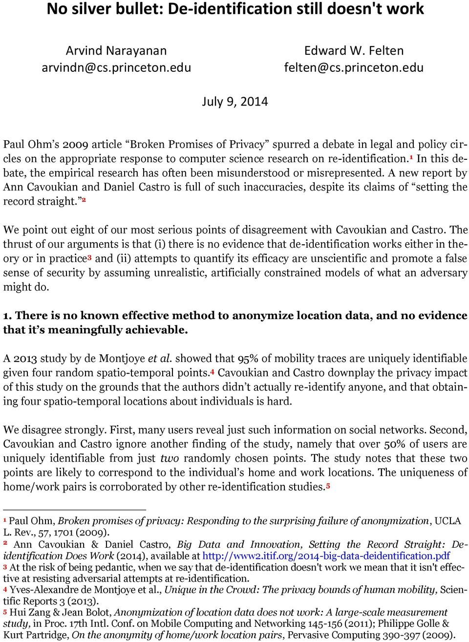 edu July 9, 2014 Paul Ohm s 2009 article Broken Promises of Privacy spurred a debate in legal and policy circles on the appropriate response to computer science research on re-identification.