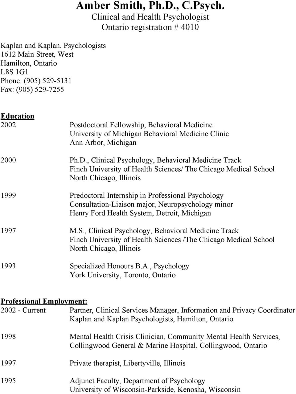 Clinical and Health Psychologist Ontario registration # 4010 Education 2002 Postdoctoral Fellowship, Behavioral Medicine University of Michigan Behavioral Medicine Clinic Ann Arbor, Michigan 2000 Ph.