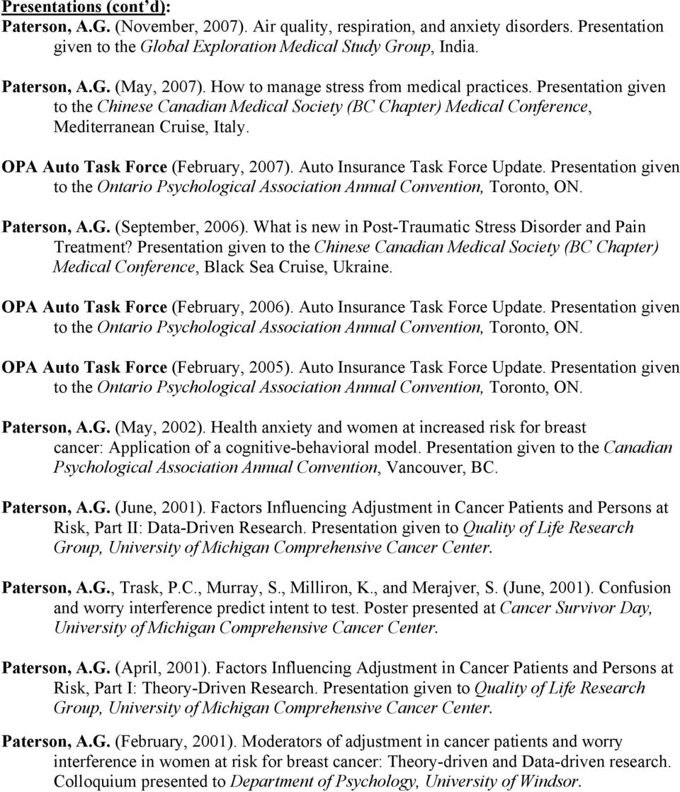 OPA Auto Task Force (February, 2007). Auto Insurance Task Force Update. Presentation given Paterson, A.G. (September, 2006). What is new in Post-Traumatic Stress Disorder and Pain Treatment?