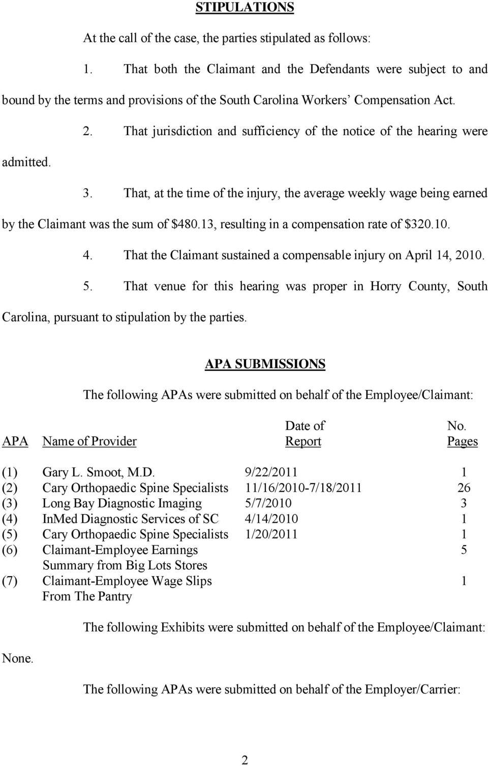 That jurisdiction and sufficiency of the notice of the hearing were admitted. 3. That, at the time of the injury, the average weekly wage being earned by the Claimant was the sum of $480.