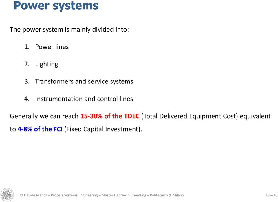 Instrumentation and control lines Generally we can reach 15-30% of the TDEC (Total Delivered