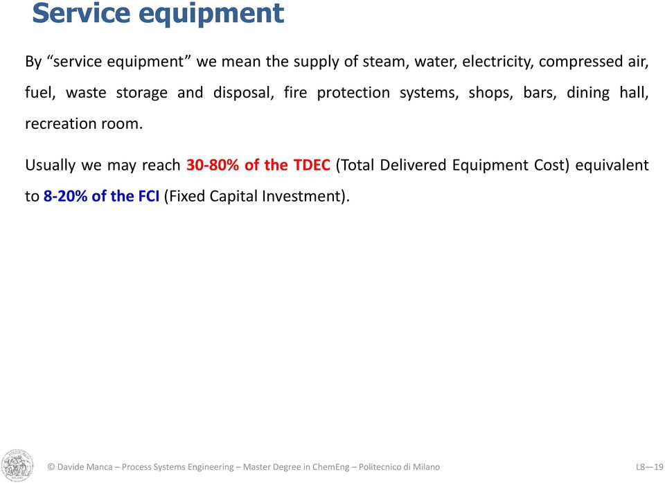 Usually we may reach 30-80% of the TDEC (Total Delivered Equipment Cost) equivalent to 8-20% of the FCI
