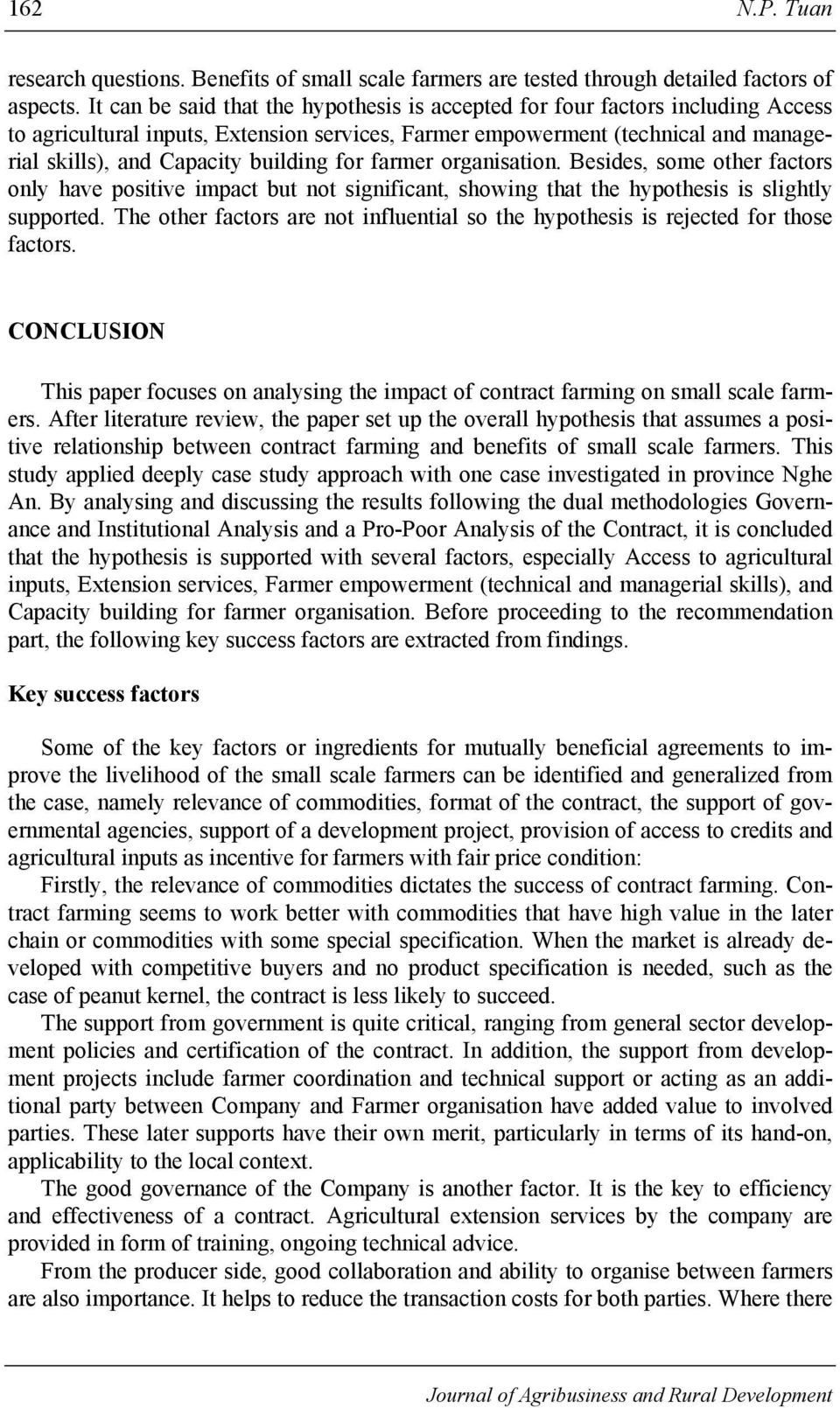 building for farmer organisation. Besides, some other factors only have positive impact but not significant, showing that the hypothesis is slightly supported.