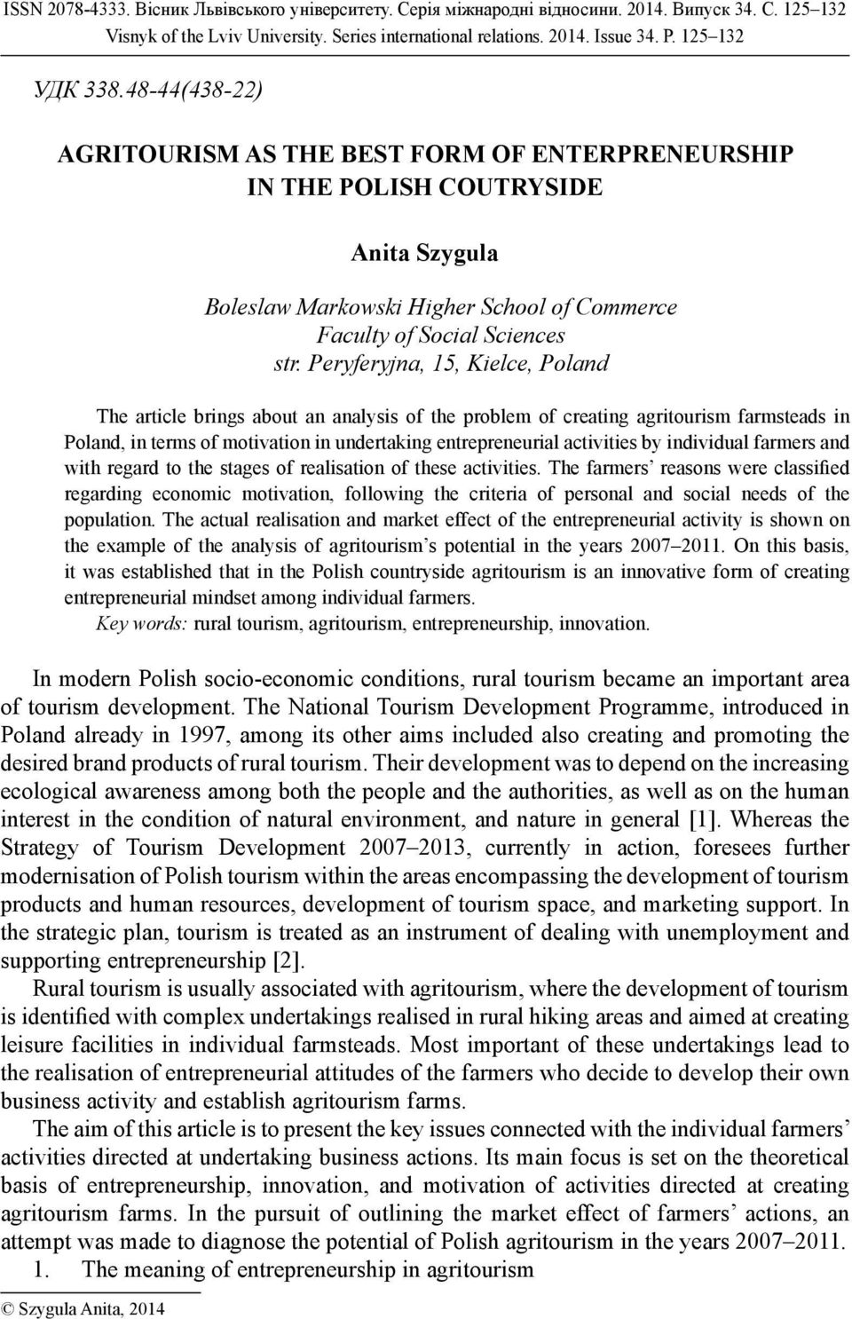 Peryferyjna, 15, Kielce, Poland The article brings about an analysis of the problem of creating agritourism farmsteads in Poland, in terms of motivation in undertaking entrepreneurial activities by