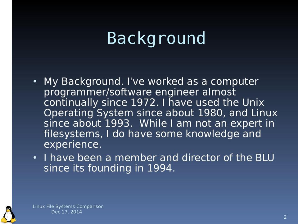 I have used the Unix Operating System since about 1980, and Linux since about 1993.