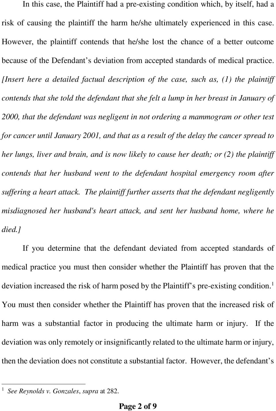 [Insert here a detailed factual description of the case, such as, (1) the plaintiff contends that she told the defendant that she felt a lump in her breast in January of 2000, that the defendant was