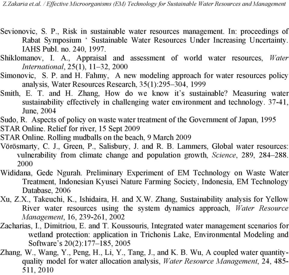 Fahmy, A new modeling approach for water resources policy analysis, Water Resources Research, 35(1):295 304, 1999 Smith, E. T. and H. Zhang, How do we know it s sustainable?