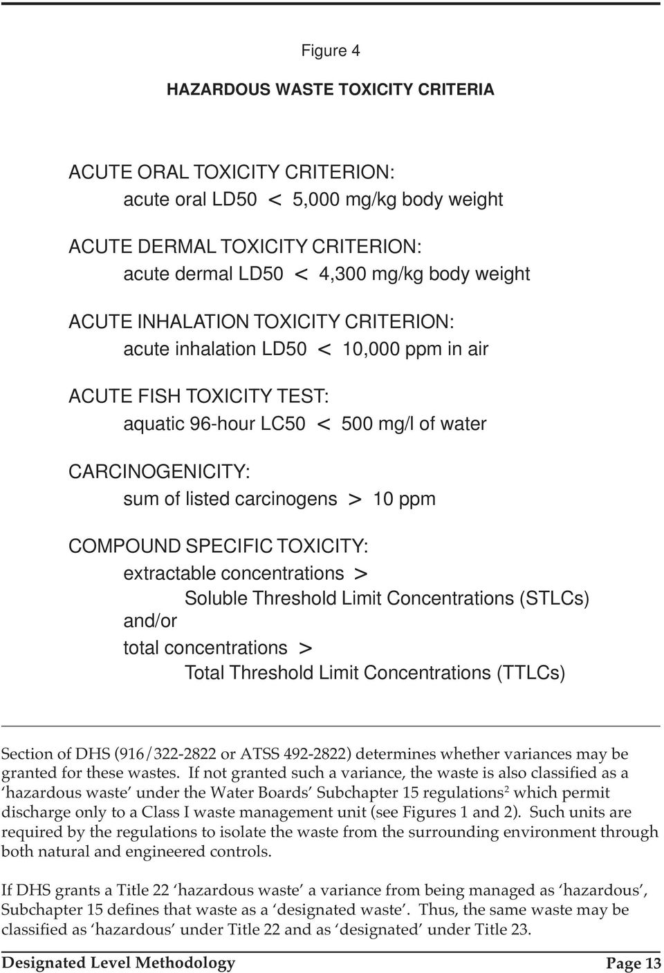 COMPOUND SPECIFIC TOXICITY: extractable concentrations > Soluble Threshold Limit Concentrations (STLCs) and/or total concentrations > Total Threshold Limit Concentrations (TTLCs) Section of DHS