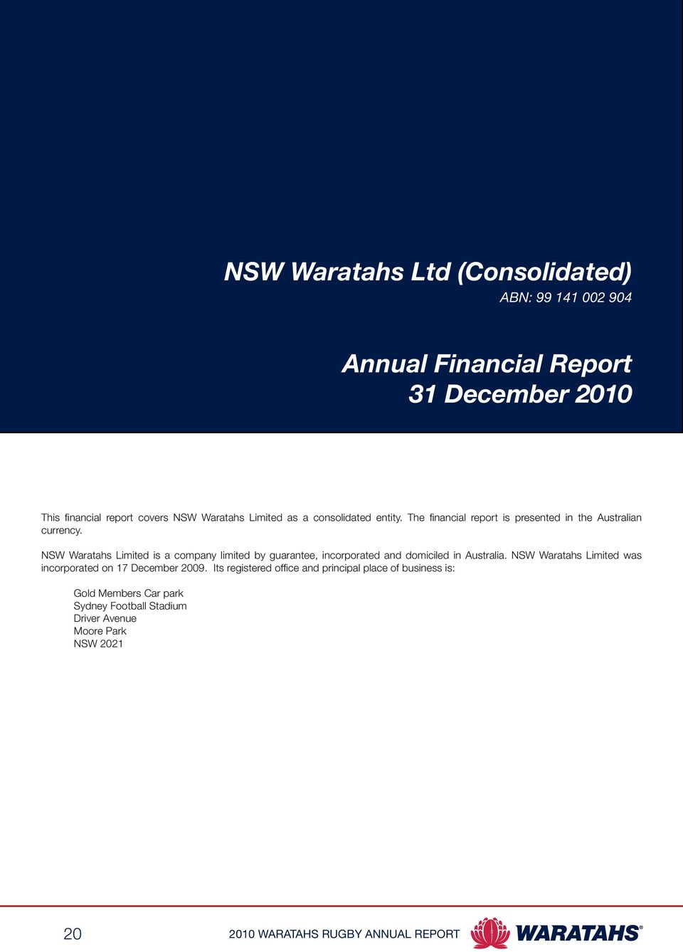NSW Waratahs Limited is a company limited by guarantee, incorporated and domiciled in Australia.
